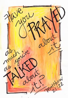 Pray more, talk less.