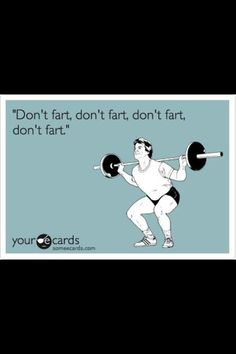 Some days… lol. God please help me to never fart during my workouts.