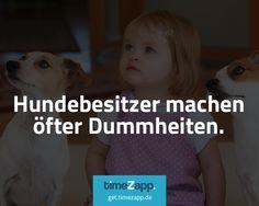 Hundebesitzer machen öfter Dummheiten. Noch mehr schmunzeln? Jetzt TimeZapp folgen. #Fakten #lustig #Humor #Sprüche