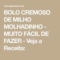 BOLO CREMOSO DE MILHO MOLHADINHO - MUITO FÁCIL DE FAZER - Veja a Receita: