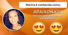 Marina, assim que você é conhecido(a)