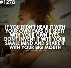 This is really good advice...not only about gossip, but inventing problems in your own mind from things people do that may not have anything to do with you. If it's not about you, then don't make it about you.
