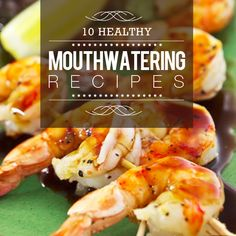Healthy can taste amazing--try these 10 Healthy Mouthwatering Recipes!