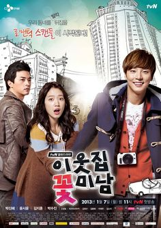 "Flower Boy Next Door - (Korean 2013) Drama based on the popular webtoon, '""I Sneak A Peek At Him Everyday""- HAHA I Love this! it was so hilarious, and so cute I was almost dying of cuteness. And I Love looking at Flowerboys (only in Drama's.. XD). the first episode I was just in a daze with all the introductions. Fun story, Great acting and I didnt hate anyone in the end. YaY~!"