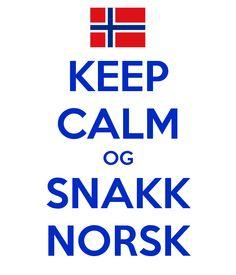 Google Image Result for http://sd.keepcalm-o-matic.co.uk/i/keep-calm-og-snakk-norsk.png