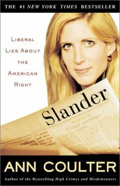 Slander: Liberal Lies About the American Right by Ann Coulter, http://www.amazon.com/dp/1400046610/ref=cm_sw_r_pi_dp_B3iqtb165CB4J
