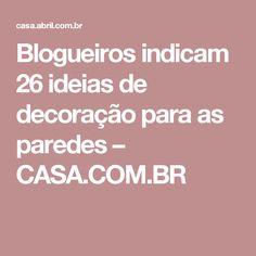 Blogueiros indicam 26 ideias de decoração para as paredes – CASA.COM.BR