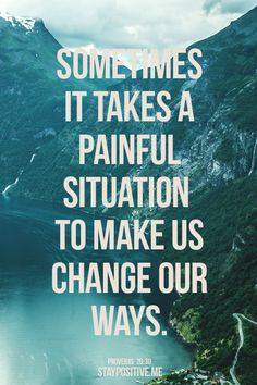 Sometimes it takes a painful situation to make us change our ways.