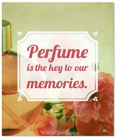 Perfume Is The Key To Our Memories