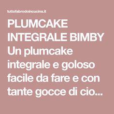 PLUMCAKE INTEGRALE BIMBY Unplumcake integralee goloso facile da fare econ tante gocce di cioccolatonell'impasto, perfetto a colazione! Muffin, Diet, Muffins, Cupcake, Cup Cakes
