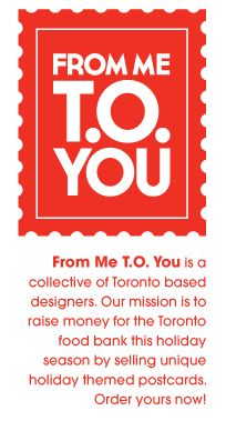 From Me T.O. You postcard designs 2012. On sale now! 10 for $15. Proceeds go to the Food Bank. #design #print #happyholidays #postcard #Toronto