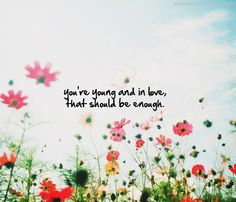 "You're young and in love, that should be enough. ""Playing the Blame Game"" - You Me At Six"