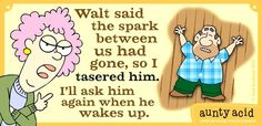 Way to go aunty acid!! Poor Walt! Lol