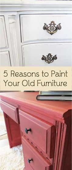 5 Good Reasons to Paint Your Old Furniture.  1. They don't make furniture like they used to.  2. It's trendy, but not permanent.  3. It's easy.  4. It saves $$$.  5. Furniture painting is a valuable skill to develop.