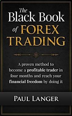 The Black Book of Forex Trading: A Proven Method to Become a Profitable Trader in Four Months and Reach Your Financial Freedom by Doing it (Forex Trading, Forex for Beginners, Forex Strategy) Have you lost money trading the Forex Markets? Or Are you consistently winning and making a regular income with your trading? If you aren't achieving the results you want form Forex Trading this book is for you. In this book you will learn: – How to stop struggling with the #LearnForex-ForexCourses