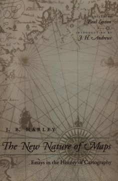 The new nature of maps : essays in the history of cartography / J.B. Harley ; edited by Paul Laxton ; introduction by J.H. Andrews. GA 201 H22