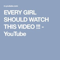 EVERY GIRL SHOULD WATCH THIS VIDEO !!! - YouTube