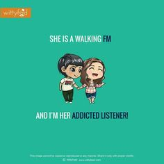 She is a walking FM and I am addicted listener