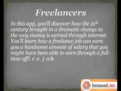 Have you always been interested to know about the option that allows you to enjoy the feeling of working from home instead of the 9 to 5 desk job, working as slave at a company and earning merely for a living. If so, this app is just what you need on your smartphones. Download now to learn about how you can kick start a freelancing. http://innateapps.com/GuideToSuccessfulOnlineFreelancing.php