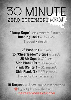 "30 minute zero equipment workout.  You could easily speed through this workout in less than 30 minutes, but please take time to focus on form and engaging the right muscle groups versus trying to win the race.  ""Cheerleader"" situps are the sort of situps where you lay flat on the ground, arms above head + legs extended straight out . . . and then you use your abs to pull yourself up, all while spreading your arms + legs and touching your hands to your toes as if you're doing a split in the…"