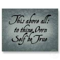 """""""This above all: to thine own self be true."""" quote from Hamlet - William Shakespeare"""