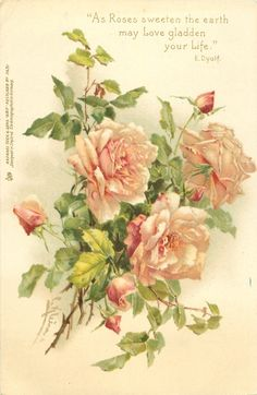 """AS ROSES SWEETEN THE EARTH MAY LOVE GLADDEN YOUR LIFE"" C Klein roses"