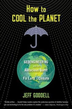 How to Cool the Planet: Geoengineering and the Audaciou