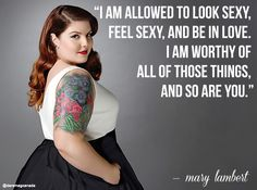 Such strong, wise words by Mary Lambert. We really adore her. She is one of our favorite plus size models! It is true: Beauty comes in all shapes and sizes :)