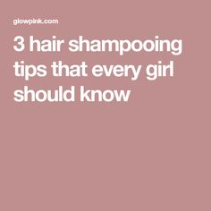 3 hair shampooing tips that every girl should know