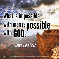 What is impossible with man is possible with God. #JesusSaid What are you going to trust God to make possible in 2014?