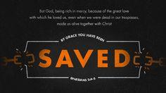 에베소서 2:4-5, 긍휼이 풍성하신 하나님이 우리를 사랑하신 그 큰 사랑을 인하여, 5 허물로 죽은 우리를 그리스도와 함께 살리셨고, (너희는 은혜로 구원을 받은 것이라.)