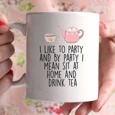 I like to party by party i mean drink tea mug by missharry - Tee Chai, Tea And Books, Cuppa Tea, My Cup Of Tea, Tea Recipes, Tea Mugs, High Tea, Drinking Tea, Afternoon Tea