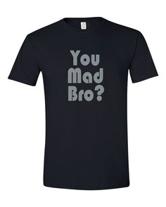 Apericots - You Mad Bro Black Tshirt, $14.99 (http://www.apericots.com/you-mad-bro-black-tshirt/)