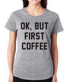 Look at this #zulilyfind! Gray 'OK, But First Coffee' Crewneck Tee - Plus by SignatureTshirts #zulilyfinds