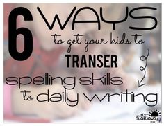 6 Ways to get Students to TRANSFER Spelling Skills to Daily...