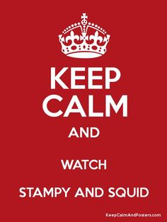 Keep calm and watch stampy and squid
