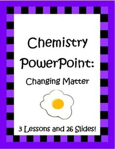 Chemistry can be fun to teach! This 26 slide PowerPoint is actually three separate PowerPoint lessons that are presented in an easy to understand format with concrete examples to make it clear for your students. Lots of pictures make it visually appealing too. Suggested grades are 5th - 7th. $