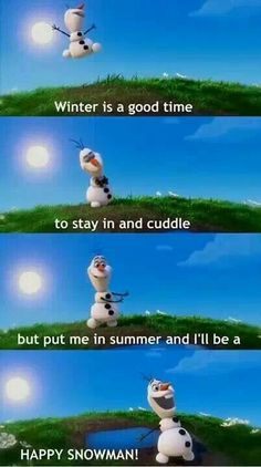 is winters a good time to stay in and cuddle but put me in summer and I will be a...... happy snowmannn!