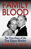 Family Blood: The True Story of The Yom Kippur Murders: One Family's Greed, Love and Rage