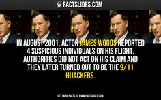 In August 2001, actor James Woods reported 4 suspicious individuals on his flight. Authorities did not act on his claim and they later turned out to be the 9/11 hijackers.