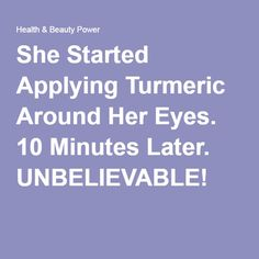 She Started Applying Turmeric Around Her Eyes. 10 Minutes Later. UNBELIEVABLE!