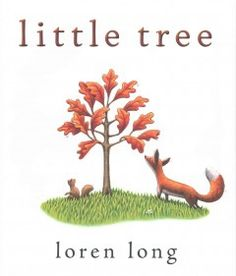 October 28, 2015. Little Tree is very happy in the forest, where he is surrounded by other little trees and his leaves keep him cool in the heat of summer, but when autumn comes and the other trees drop their leaves, Little Tree cannot be persuaded to let his go, even after they wither and turn brown.