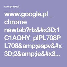 www.google.pl _ chrome newtab?rlz=1C1AOHY_plPL708PL708&espv=2&ie=UTF-8