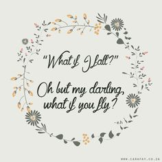 What if I fall? Oh but my darling, what if you fly!   Quotes & Typography done by www.carafay.co.za