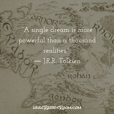 """""""A single dream is more powerful than a thousand realities.""""  ― J.R.R. Tolkien"""