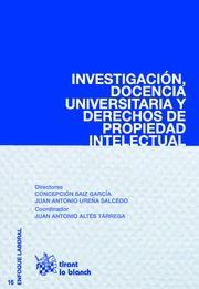 Investigación, docencia universitaria y derechos de propiedad intelectual / Concepción Saiz García, Juan Antonio Ureña Salcedo (directores) ; Juan Antonio Altés Tárrega (coordinador). Tirant lo Blanch, 2015