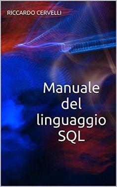 Manuale del linguaggio SQL: Guida alla sintassi del linguaggio SQL, con riferimento ai sistemi Oracle, MySQL, MariaDB, PostgreSQL e Microsoft SQL Server (Manuali di informatica Vol. 1):Amazon:Kindle Store