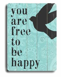"""You Are Free To Be Happy"""