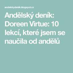 Andělský deník: Doreen Virtue: 10 lekcí, které jsem se naučila od andělů Doreen Virtue, Quotes, People, Relax, Travel, Astrology, Psychology, Quotations, Viajes