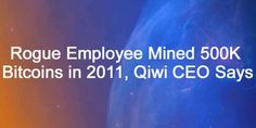Rogue Employee Mined 500K Bitcoins in 2011, Qiwi CEO Says